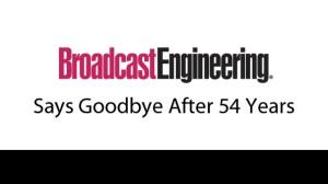 Broadcast Engineering says goodbye